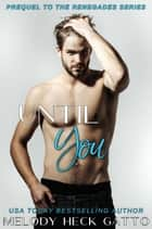 Until You - The Renegades (Hockey Romance), #0.5 ebook by Melody Heck Gatto