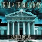 Trial & Tribulations sesli kitap by Rachel Dylan, Traci Odom
