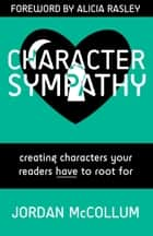 Character Sympathy - Creating characters your readers HAVE to root for ebook by Jordan McCollum, Alicia Rasley