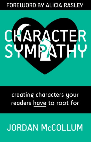 Character Sympathy - Creating characters your readers HAVE to root for ebook by Jordan McCollum,Alicia Rasley
