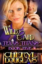 Wild Card (Texas Titans #5) ebook by Cheryl Douglas