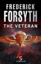 The Veteran (Storycuts) ebook by Frederick Forsyth