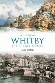 A History of Whitby and its Place Names ebook by Colin Waters