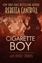 Cigarette Boy and Other Stories ebook by Rebecca Cantrell