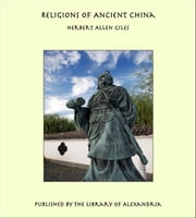 Religions of Ancient China ebook by Herbert Allen Giles