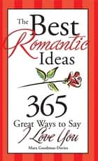 The Best Romantic Ideas - 365 Great Ways to Say I Love You ebook by Sourcebooks, Mara Goodman-Davies