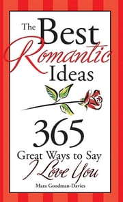 The Best Romantic Ideas - 365 Great Ways to Say I Love You ebook by Sourcebooks,Mara Goodman-Davies