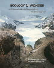 Ecology & Wonder in the Canadian Rocky Mountain Parks World Heritage Site ebook by Robert W. Sandford