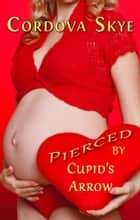 Pierced by Cupid's Arrow ebook by Cordova Skye