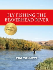 Fly Fishing the Beaverhead River ebook by Tim Tollett