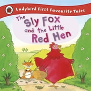 The Sly Fox and the Little Red Hen: Ladybird First Favourite Tales ebook by Mandy Cross