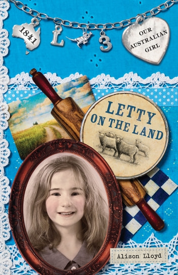 Our Australian Girl: Letty on the Land (Book 3) - Letty on the Land (Book 3) ebook by Alison Lloyd
