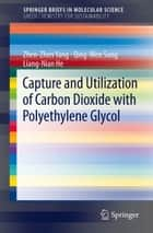 Capture and Utilization of Carbon Dioxide with Polyethylene Glycol ebook by Qing-Wen Song, Zhen-Zhen Yang, Liang-Nian He