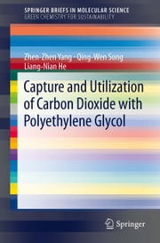 Capture and Utilization of Carbon Dioxide with Polyethylene Glycol ebook by Zhen-Zhen Yang,Qing-Wen Song,Liang-Nian He