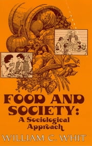 Food and Society - A Sociological Approach ebook by William C. Whit