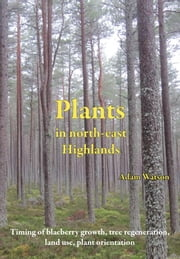 Plants in North-East Highlands ebook by Watson, Adam