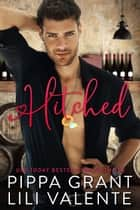Hitched ebook by Pippa Grant, Lili Valente