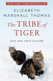 The Tribe of Tiger - Cats and Their Culture ebook by Elizabeth Marshall Thomas