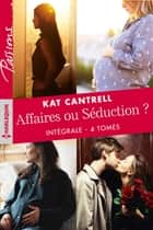 Affaires ou Séduction ? - Intégrale 4 tomes eBook by Kat Cantrell