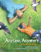 Anytime, Anywhere - A Little Boy's Prayer (with audio recording) ebook by Marcus Hummon, Steve Johnson, Lou Fancher