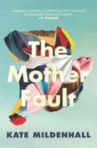 The Mother Fault ebook by Kate Mildenhall