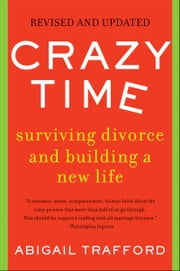 Crazy Time - Surviving Divorce and Building a New Life, Revised Edition ebook by Abigail Trafford
