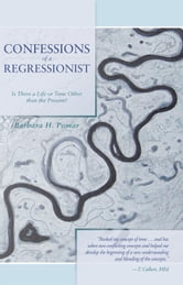 Confessions of a Regressionist - Is There a Life or Time Other than the Present? ebook by Barbara H. Pomar