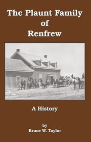 The Plaunt Family of Renfrew - A History ebook by Bruce W. Taylor