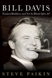 Bill Davis - Nation Builder, and Not So Bland After All ebook by Steve Paikin