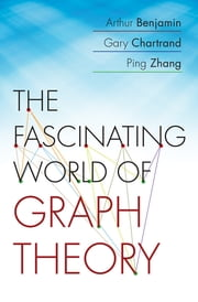 The Fascinating World of Graph Theory ebook by Arthur Benjamin, Gary Chartrand, Ping Zhang
