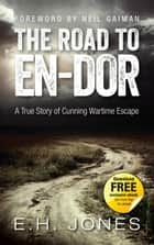 The Road to En-dor - A True Story of Cunning Wartime Escape eBook by E.H. Jones, Neil Gaiman