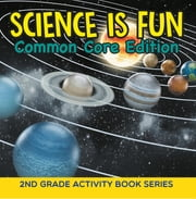 Science Is Fun (Common Core Edition) : 2nd Grade Activity Book Series ebook by Baby Professor