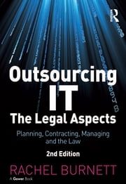 Outsourcing IT - The Legal Aspects - Planning, Contracting, Managing and the Law ebook by Rachel Burnett