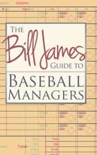 The Bill James Guide to Baseball Managers ebook by Bill James