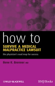 How to Survive a Medical Malpractice Lawsuit - The Physician's Roadmap for Success ebook by Ilene R. Brenner