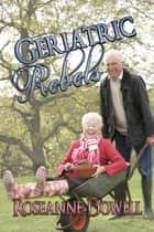 Geriatric Rebels ebook by Roseanne Dowell