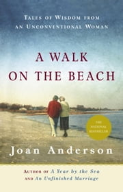 A Walk on the Beach - Tales of Wisdom From an Unconventional Woman ebook by Joan Anderson