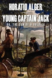 Young Captain Jack; Or, The Son of a Soldier ebook by Horatio Alger