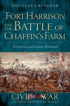 Fort Harrison and the Battle of Chaffin's Farm ebook by Douglas Crenshaw
