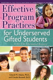 Effective Program Practices for Underserved Gifted Students - A CEC-TAG Educational Resource ebook by Cheryll Adams, Ph.D.,Cecelia Boswell, Ed.D.