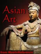 Asian Art Encyclopedia: History, Painting, Sculpture, Architecture, Calligraphy And More (Mobi History) eBook by MobileReference