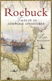 Roebuck: Tales of an Admirable Adventurer ebook by Luke Waterson