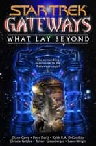 Gateways Book Seven: What Lay Beyond ebook by Diane Carey, Peter David, Keith R. A. DeCandido,...
