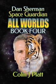 Dan Sherman Space Guardian All Worlds Book Four ebook by Colin J Platt