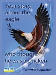 Your story about the eagle who thought he was a chicken ebook by Matthias Schwehm