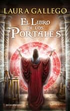 El Libro de los Portales ebook by Laura Gallego