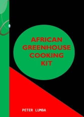 African Greenhouse Cooking Kit ebook by Peter Lumba