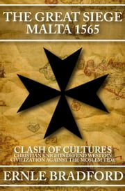 The Great Siege - Malta 1565 ebook by Kobo.Web.Store.Products.Fields.ContributorFieldViewModel
