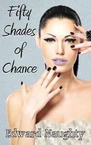 Fifty Shades of Chance (#1 of the Fifty Shades of Chance Trilogy) ebook by Edward Naughty