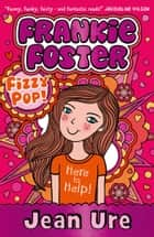 Fizzypop (Frankie Foster, Book 1) ebook by Jean Ure